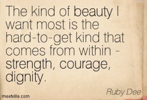 Quotation-Ruby-Dee-dignity-strength-courage-inspirational-beauty-Meetville-Quotes-241099 (2)